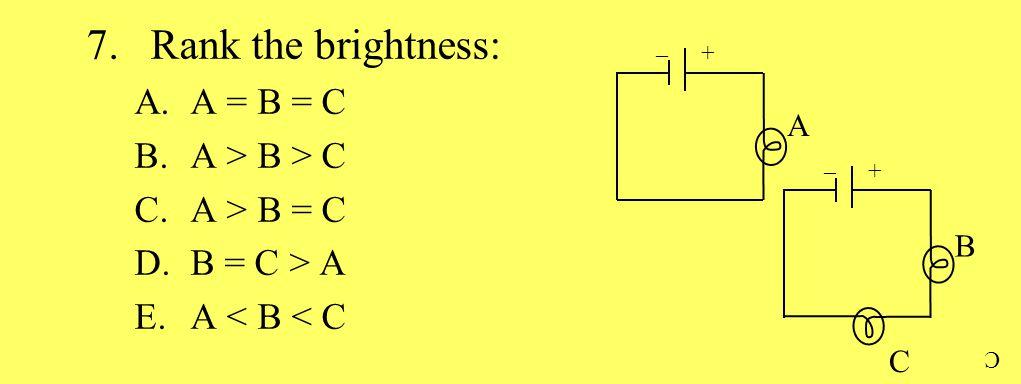 7.Rank the brightness: A.A = B = C B.A > B > C C.A > B = C D.B = C > A E.A < B < C A + _ B C + _ C