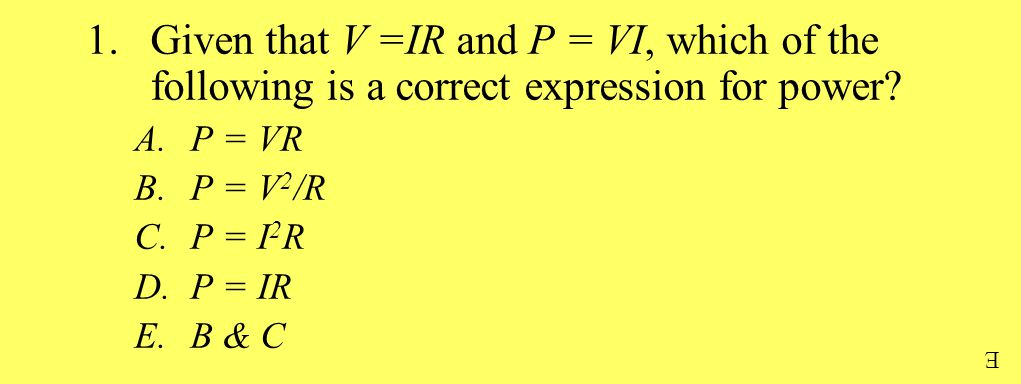 1.Given that V =IR and P = VI, which of the following is a correct expression for power.