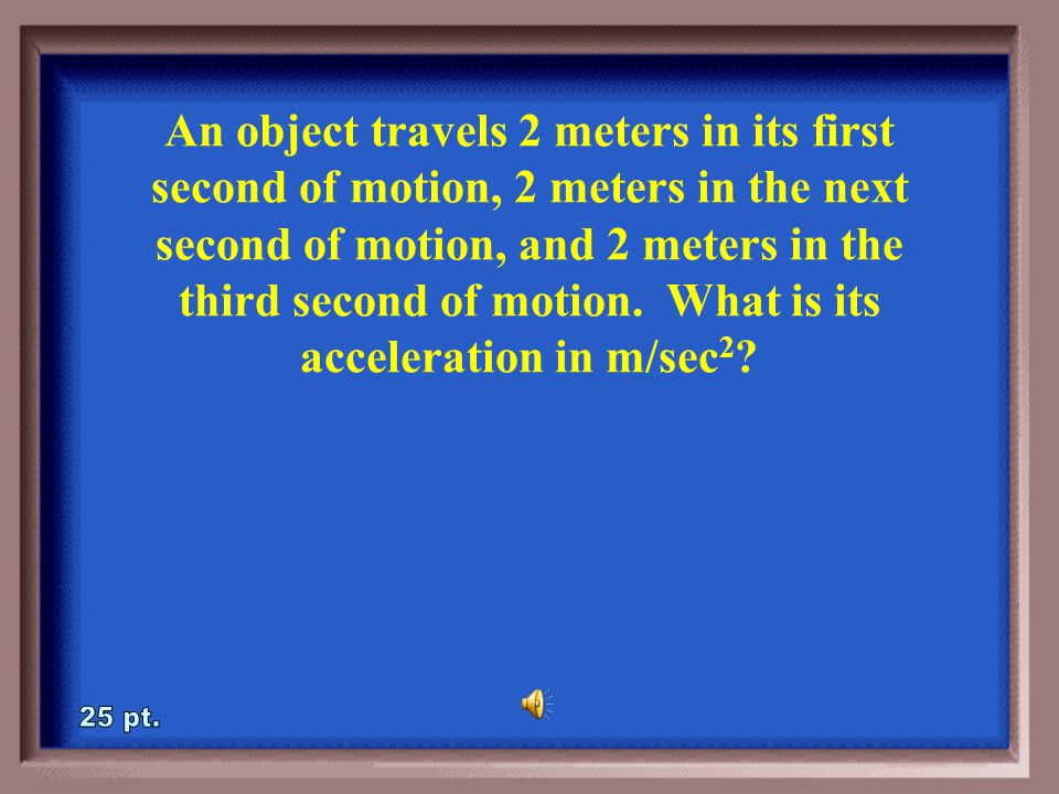 2-20A a =  v / t and, t = 2 min (60sec/min) = 120 sec so… a = (100m/s - 0m/s)/120 sec a = 0.833 m/sec 2 What is the acceleration of a car that goes from 0 to 100 m/sec in 2 minutes.