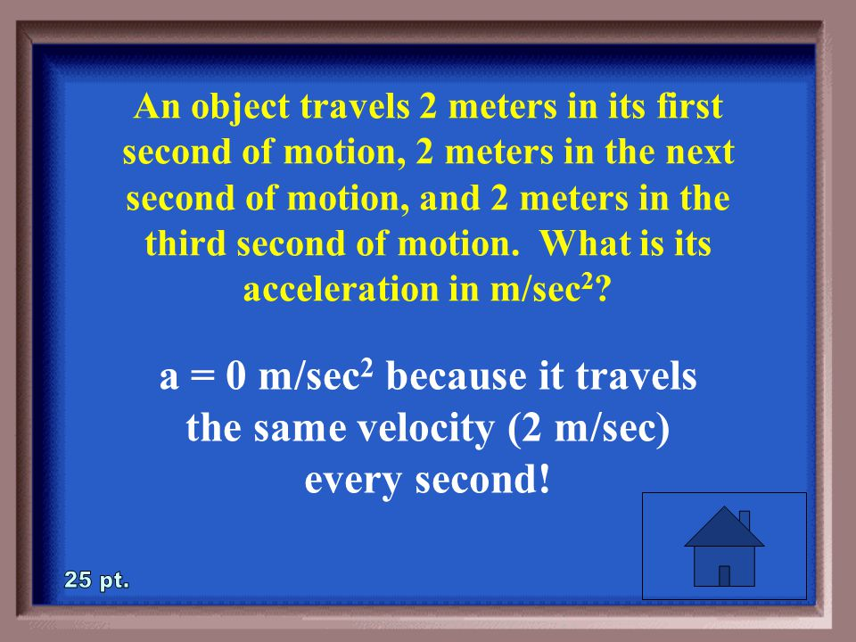 2-25 An object travels 2 meters in its first second of motion, 2 meters in the next second of motion, and 2 meters in the third second of motion.