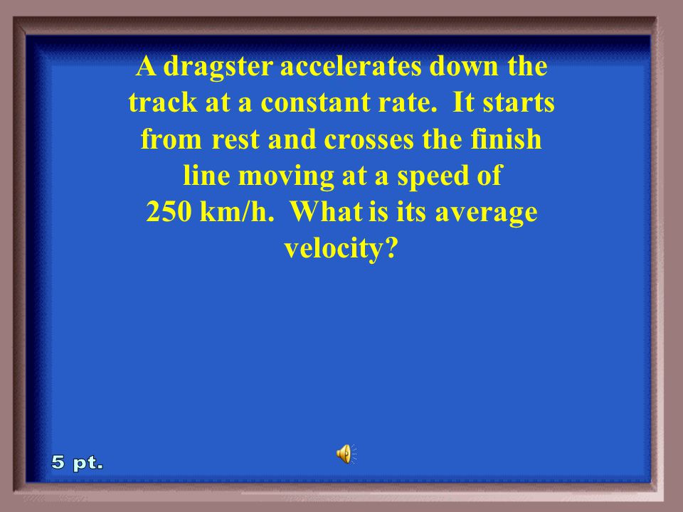 2-25A a = 0 m/sec 2 because it travels the same velocity (2 m/sec) every second.