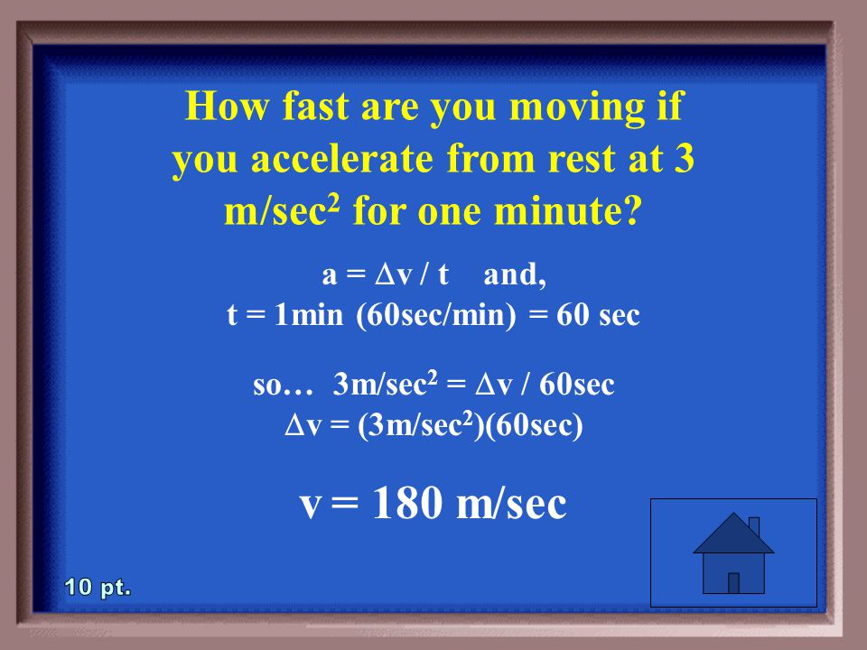 3-10 How fast are you moving if you accelerate from rest at 3 m/sec 2 for one minute