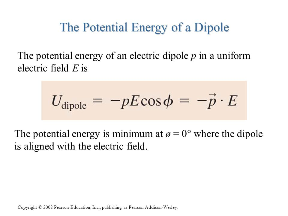 Copyright © 2008 Pearson Education, Inc., publishing as Pearson Addison-Wesley. The Potential Energy of a Dipole The potential energy of an electric d