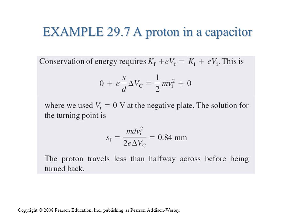 Copyright © 2008 Pearson Education, Inc., publishing as Pearson Addison-Wesley. EXAMPLE 29.7 A proton in a capacitor