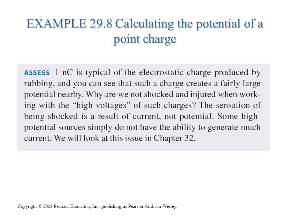 Copyright © 2008 Pearson Education, Inc., publishing as Pearson Addison-Wesley. EXAMPLE 29.8 Calculating the potential of a point charge