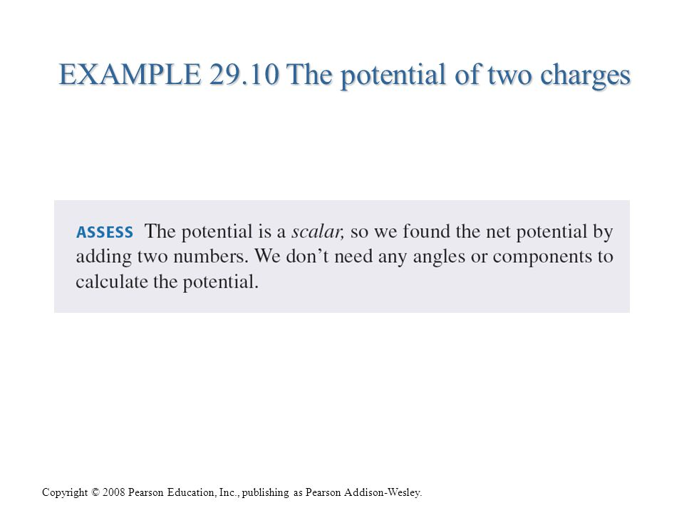 Copyright © 2008 Pearson Education, Inc., publishing as Pearson Addison-Wesley. EXAMPLE 29.10 The potential of two charges