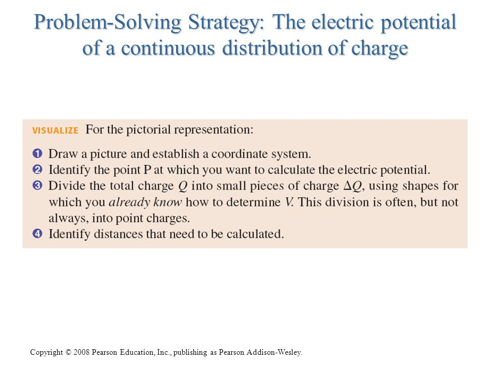 Copyright © 2008 Pearson Education, Inc., publishing as Pearson Addison-Wesley. Problem-Solving Strategy: The electric potential of a continuous distr