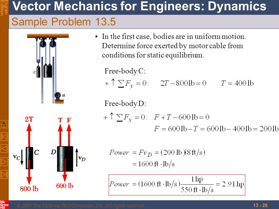 © 2007 The McGraw-Hill Companies, Inc. All rights reserved. Vector Mechanics for Engineers: Dynamics EighthEdition 13 - 26 Sample Problem 13.5 In the