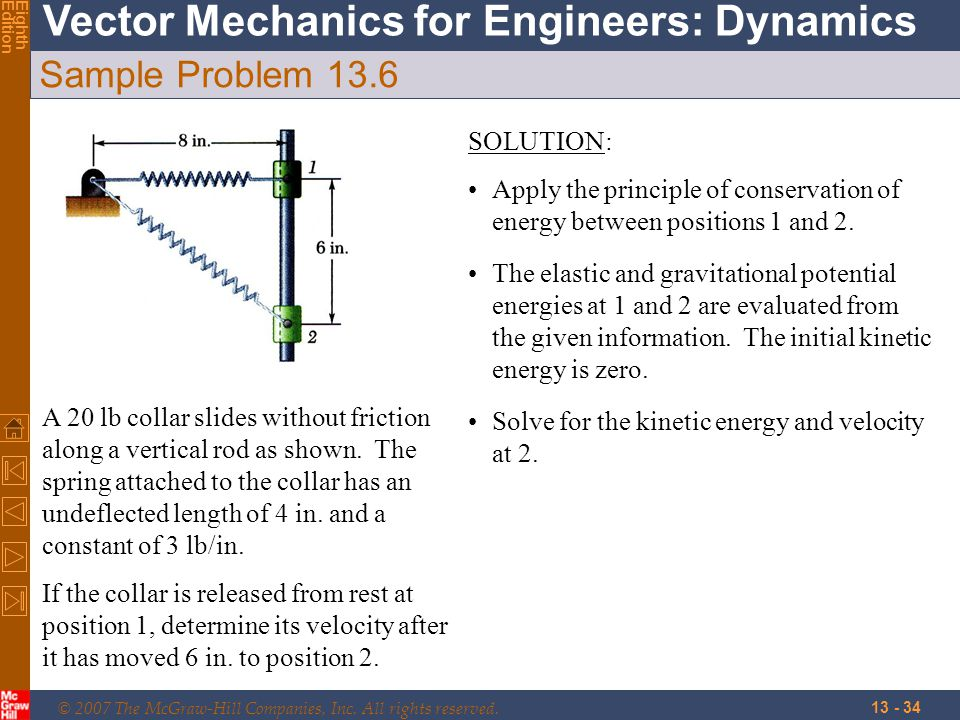 © 2007 The McGraw-Hill Companies, Inc. All rights reserved. Vector Mechanics for Engineers: Dynamics EighthEdition 13 - 34 Sample Problem 13.6 A 20 lb