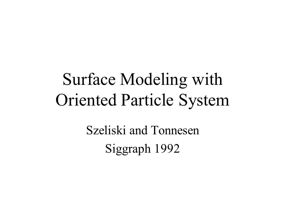 Surface Modeling with Oriented Particle System Szeliski and Tonnesen Siggraph 1992