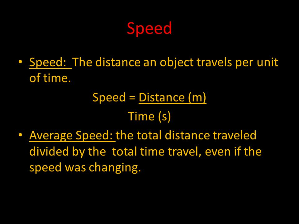 Speed Speed: The distance an object travels per unit of time.