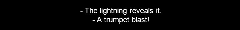 - The lightning reveals it. - A trumpet blast!