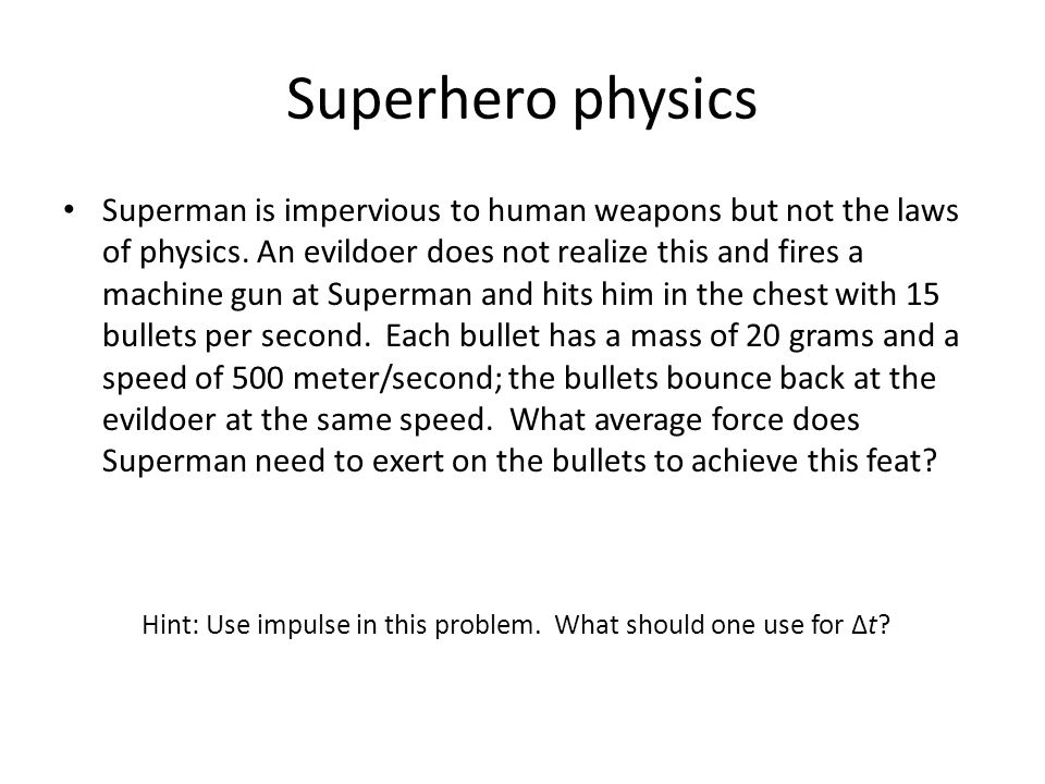Superhero physics Superman is impervious to human weapons but not the laws of physics.