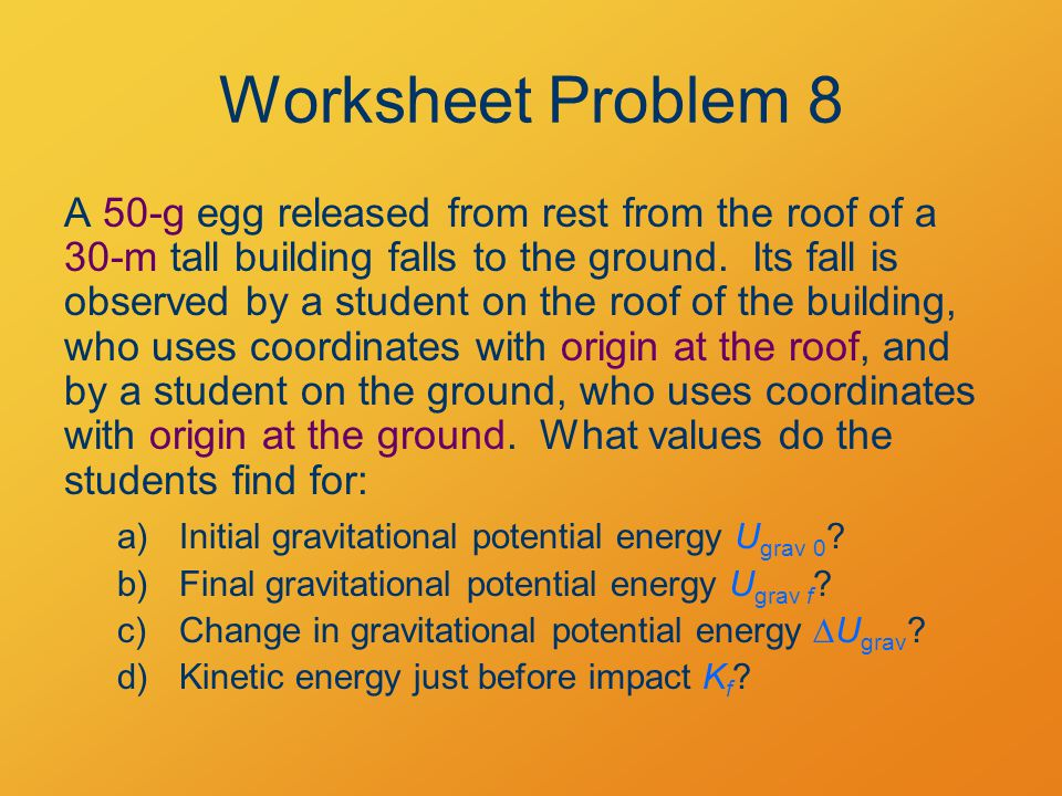 Worksheet Problem 8 A 50-g egg released from rest from the roof of a 30-m tall building falls to the ground.