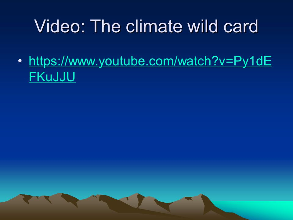 Video: The climate wild card https://www.youtube.com/watch v=Py1dE FKuJJUhttps://www.youtube.com/watch v=Py1dE FKuJJU