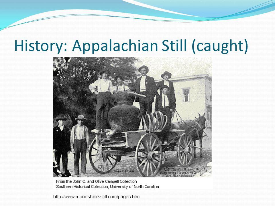 History: Appalachian Still (caught) http://www.moonshine-still.com/page5.htm