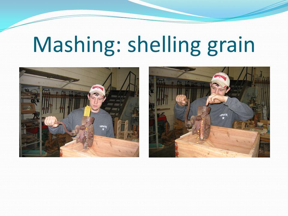Mashing: shelling grain