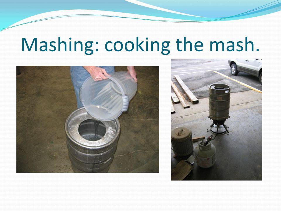 Mashing: cooking the mash.