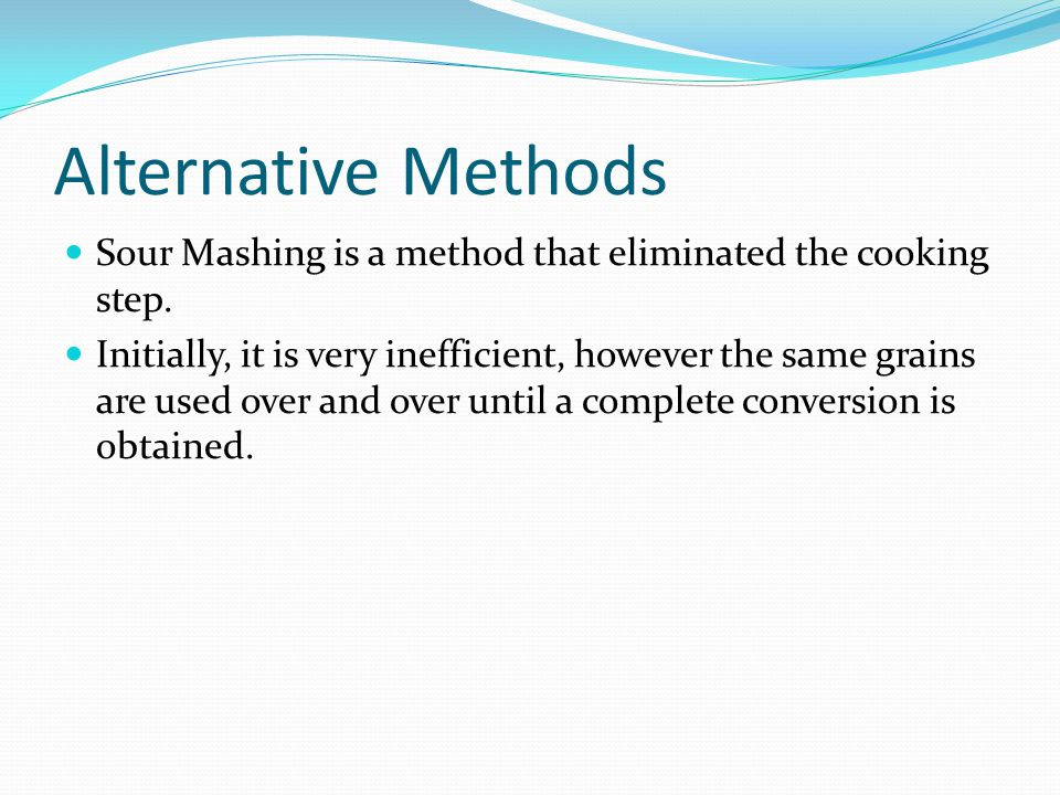Alternative Methods Sour Mashing is a method that eliminated the cooking step.