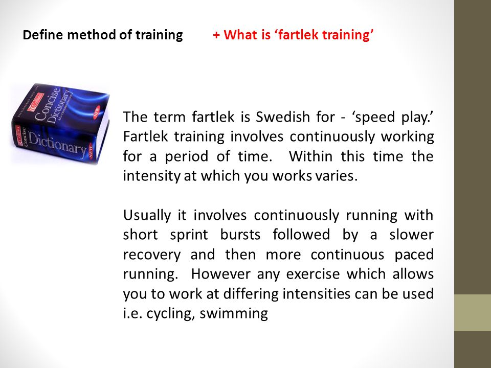 The term fartlek is Swedish for - 'speed play.' Fartlek training involves continuously working for a period of time.