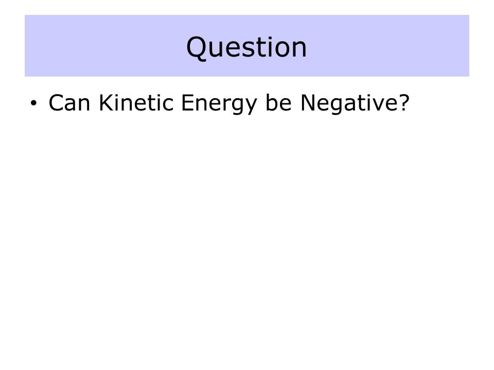 Question Can Kinetic Energy be Negative?