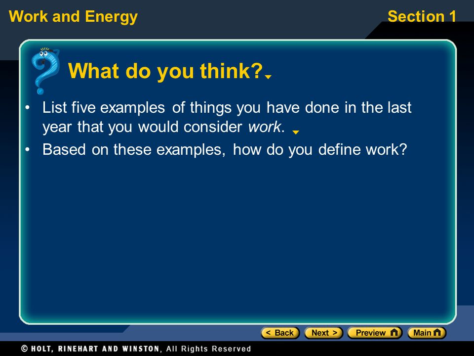 Work and EnergySection 1 What do you think? List five examples of things you have done in the last year that you would consider work. Based on these e