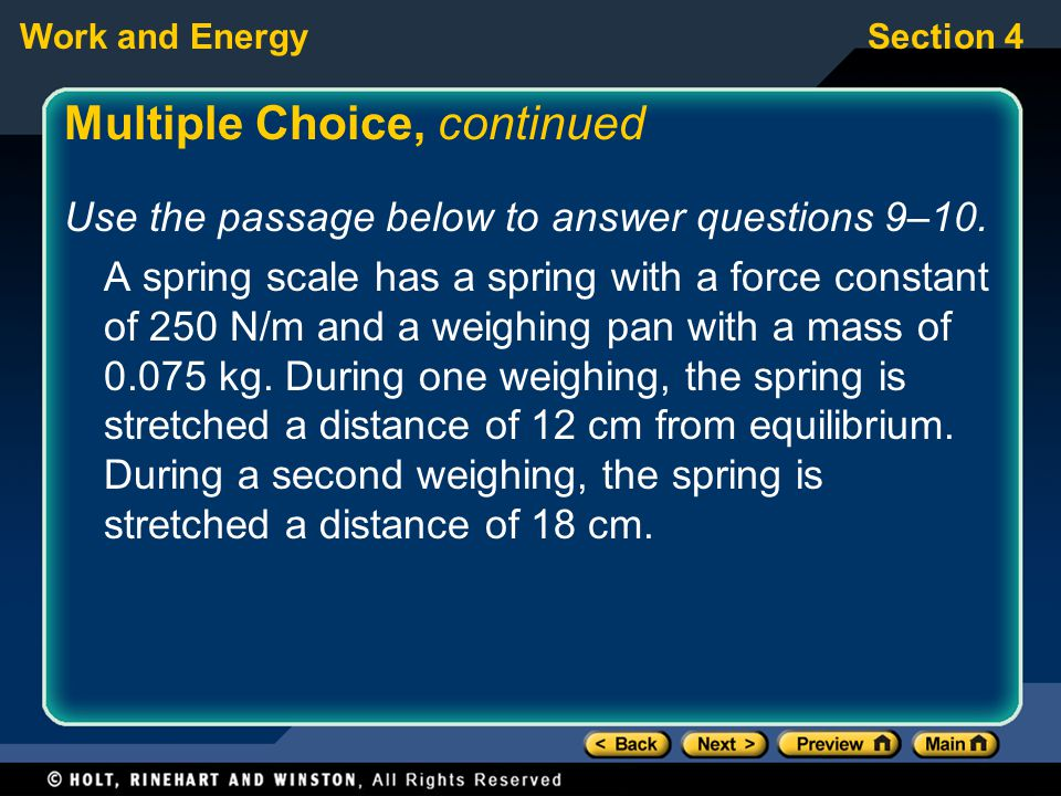 Work and EnergySection 4 Multiple Choice, continued Use the passage below to answer questions 9–10. A spring scale has a spring with a force constant