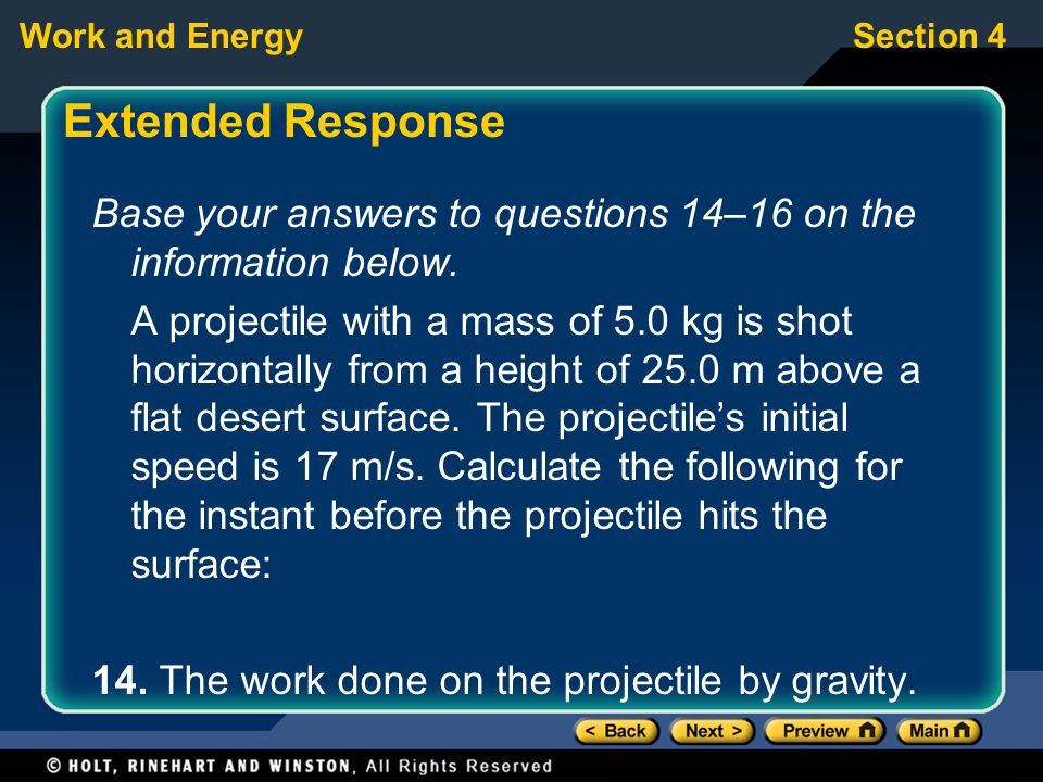 Work and EnergySection 4 Extended Response Base your answers to questions 14–16 on the information below. A projectile with a mass of 5.0 kg is shot h