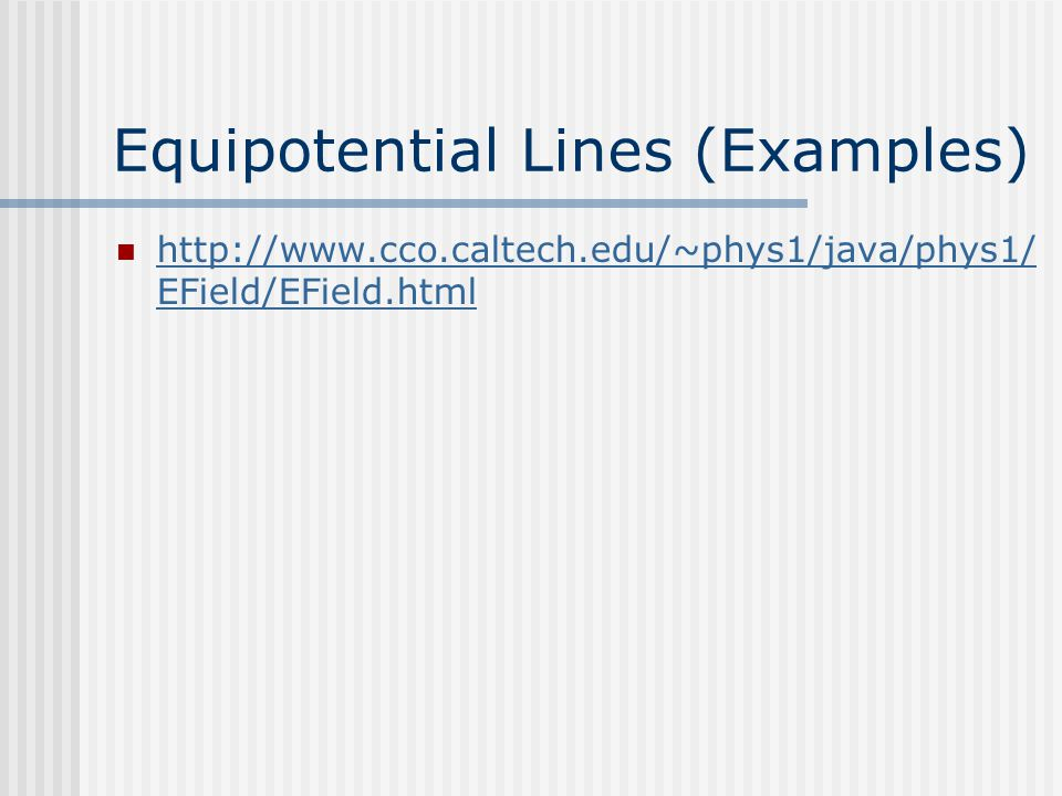 Equipotential Lines (Examples) http://www.cco.caltech.edu/~phys1/java/phys1/ EField/EField.html http://www.cco.caltech.edu/~phys1/java/phys1/ EField/EField.html