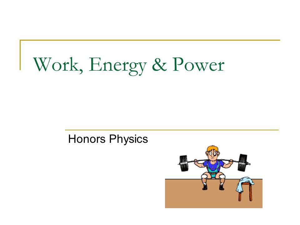 Work, Energy & Power Honors Physics