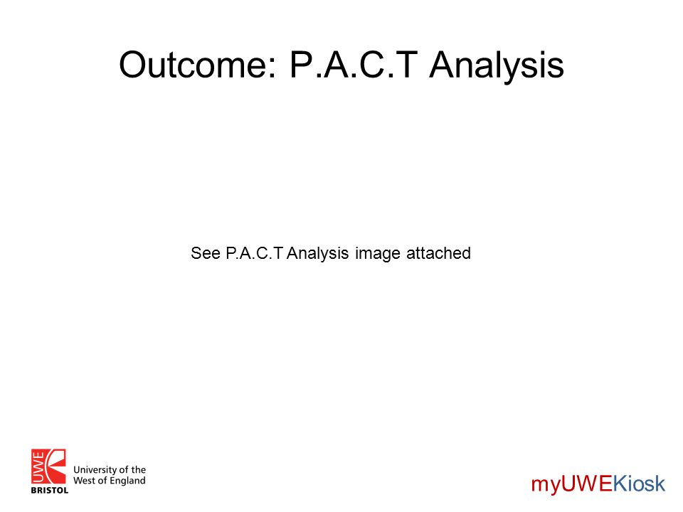 Outcome: P.A.C.T Analysis myUWEKiosk See P.A.C.T Analysis image attached