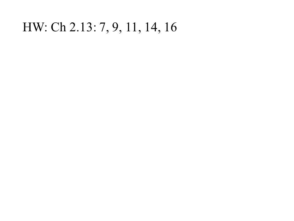 HW: Ch 2.13: 7, 9, 11, 14, 16