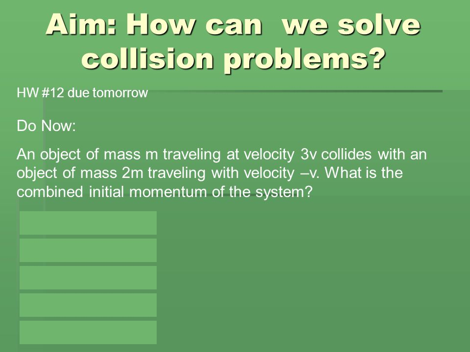 Aim: How can we solve collision problems.