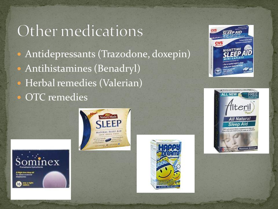 Antidepressants (Trazodone, doxepin) Antihistamines (Benadryl) Herbal remedies (Valerian) OTC remedies