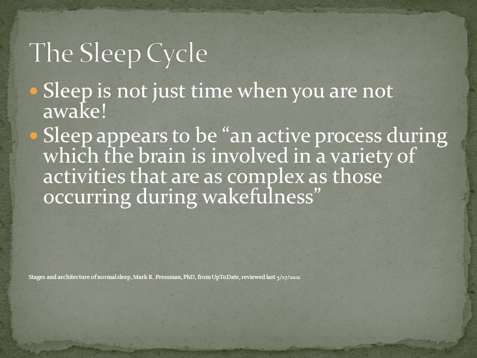 Sleep is not just time when you are not awake.