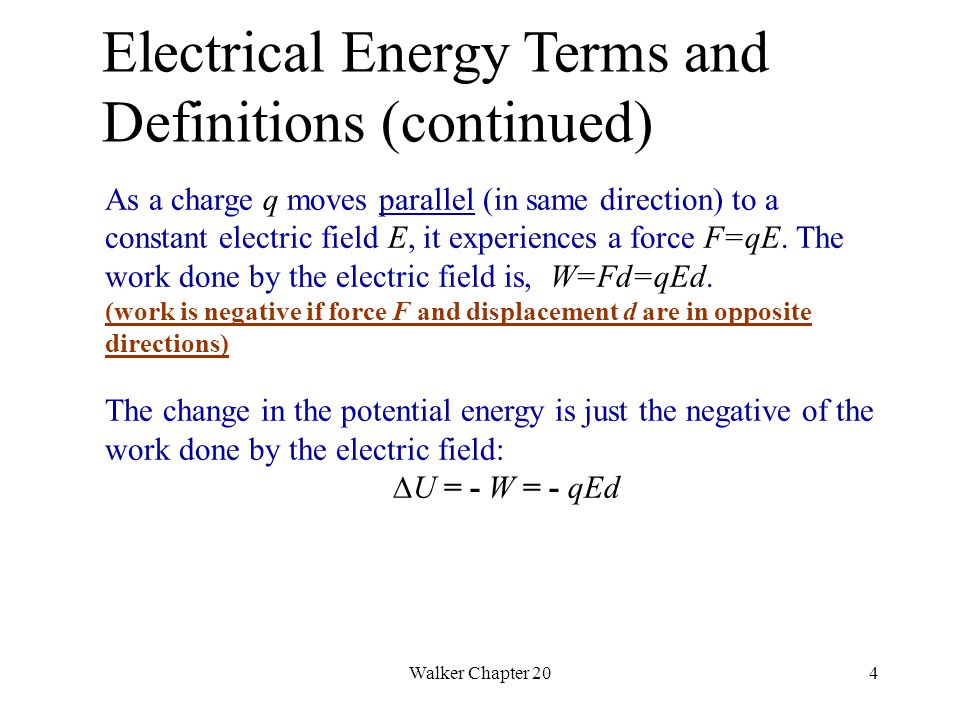 Walker Chapter 205 Change in electric potential energy Move the + particle opposite the direction of force = increase its potential energy