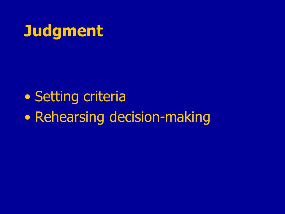 Judgment Setting criteria Rehearsing decision-making