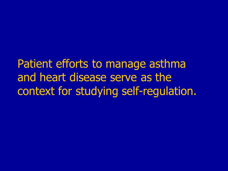 Patient efforts to manage asthma and heart disease serve as the context for studying self-regulation.