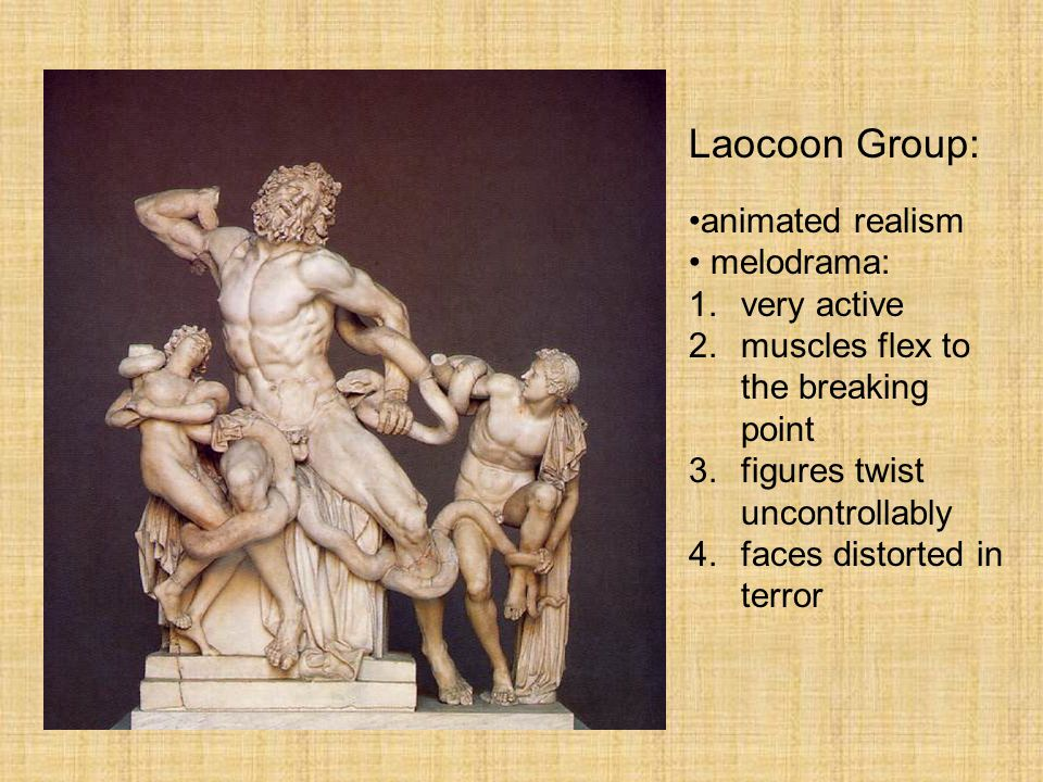 Laocoon Group: animated realism melodrama: 1.very active 2.muscles flex to the breaking point 3.figures twist uncontrollably 4.faces distorted in terr