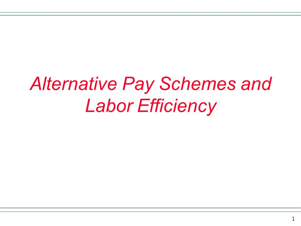 1 Alternative Pay Schemes and Labor Efficiency