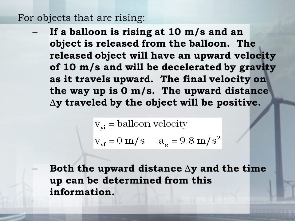 For objects that are rising: – If a balloon is rising at 10 m/s and an object is released from the balloon. The released object will have an upward ve