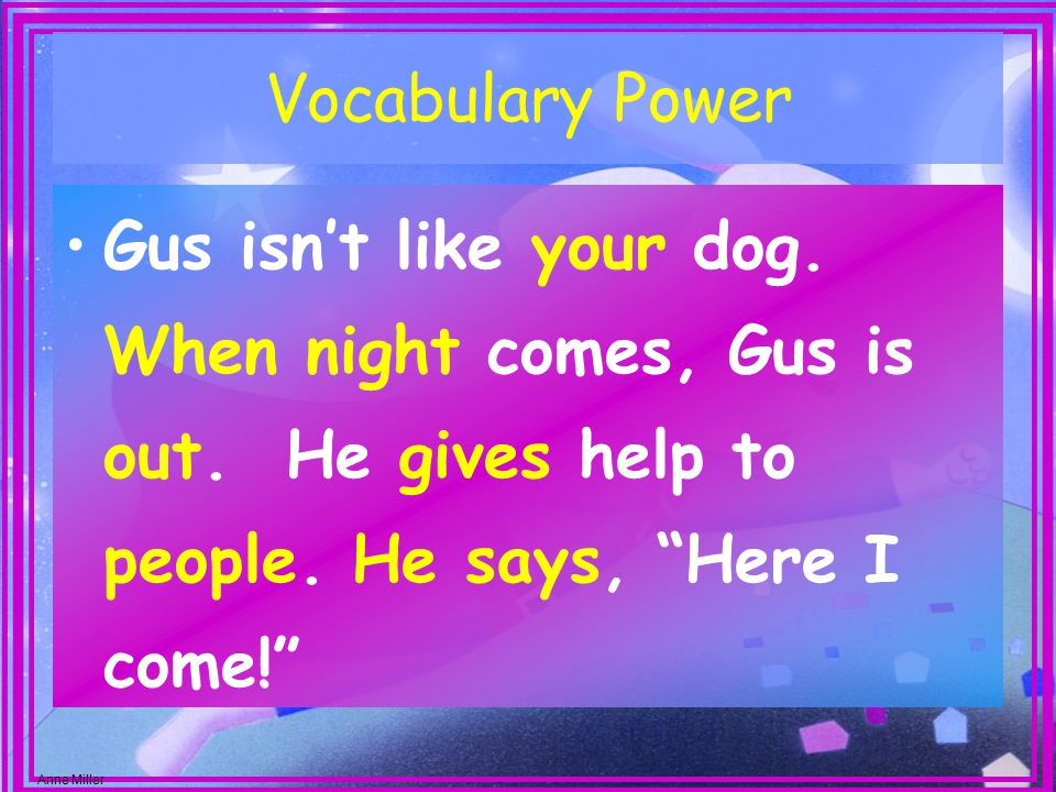 Anne Miller Vocabulary Power Gus isn't like your dog.
