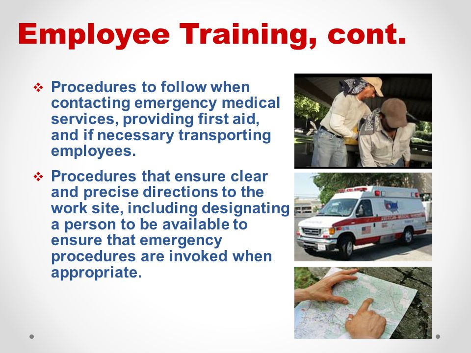  Procedures to follow when contacting emergency medical services, providing first aid, and if necessary transporting employees.  Procedures that ens