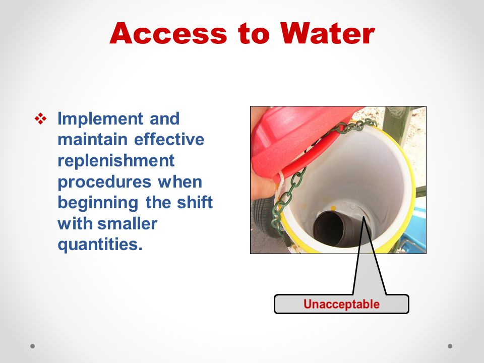  Locate the water containers as close as practicable given the working conditions and layout of the worksite.