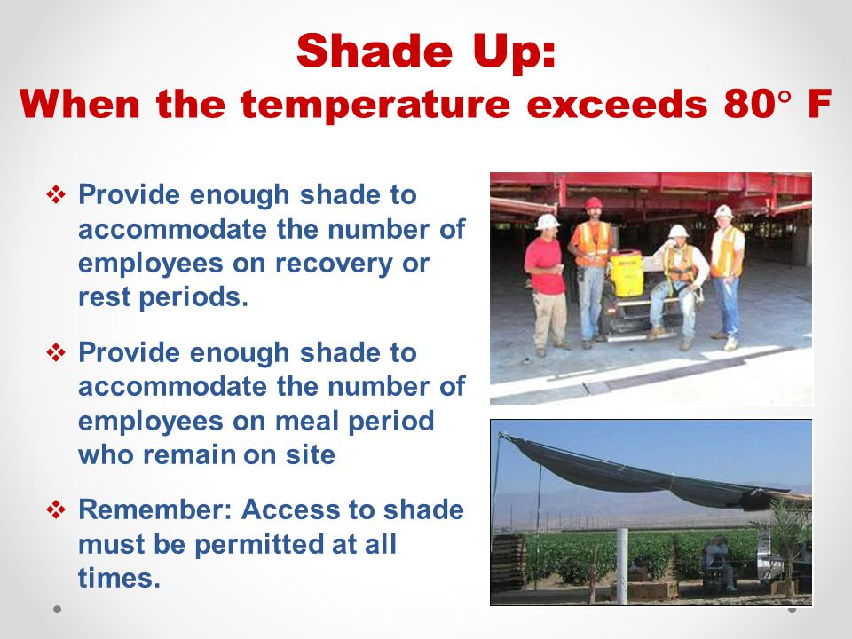  Provide enough shade to accommodate the number of employees on recovery or rest periods.  Provide enough shade to accommodate the number of employe