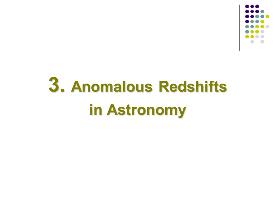 Do such cases Really exist?  If they are real, how do we explain them? Anomalous redshifts