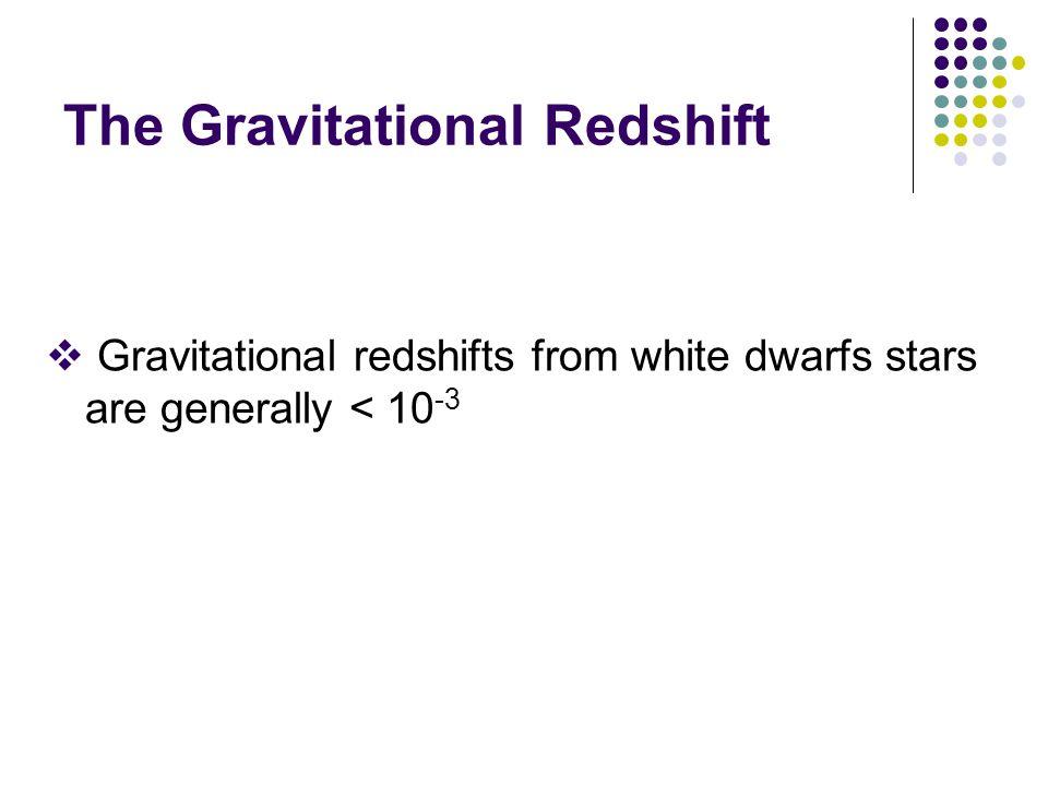  Gravitational redshifts from white dwarfs stars are generally < 10 -3 The Gravitational Redshift
