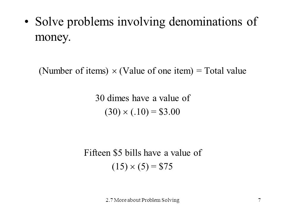 2.7 More about Problem Solving7 Solve problems involving denominations of money.