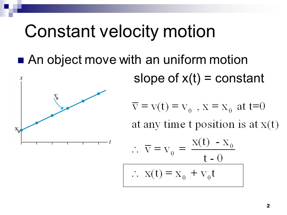 2 Constant velocity motion An object move with an uniform motion slope of x(t) = constant