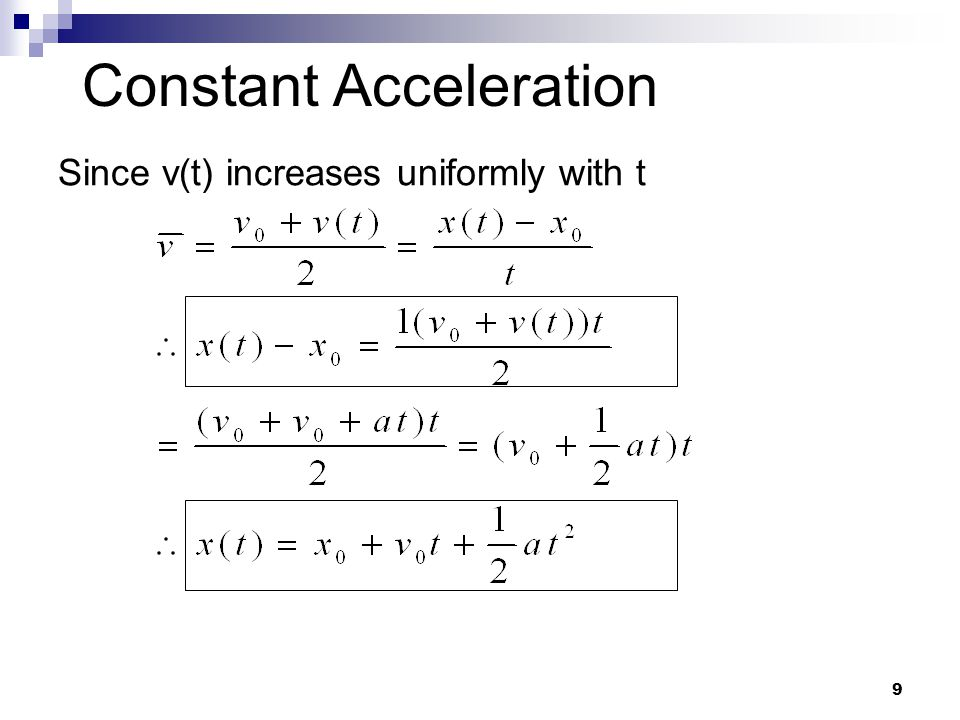 9 Constant Acceleration Since v(t) increases uniformly with t